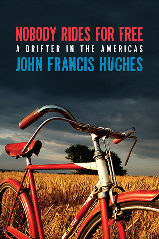 Nobody Rides For Free:  A Drifter in the Americas by John Francis Hughes